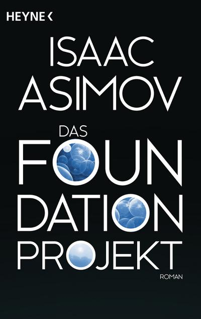 Das Foundation Projekt: Roman (Roboter und Foundation - der Zyklus, Band 10)