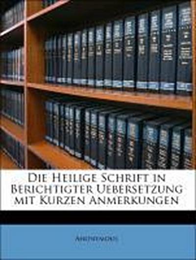 Die Heilige Schrift in Berichtigter Uebersetzung mit Kurzen Anmerkungen