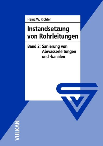 Instandsetzung von Rohrleitungen, Bd.2 : Sanierung von Abwasserleitungen und -kanälen