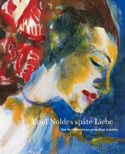Emil Noldes späte Liebe