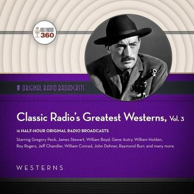 Classic Radio's Greatest Westerns, Vol. 3