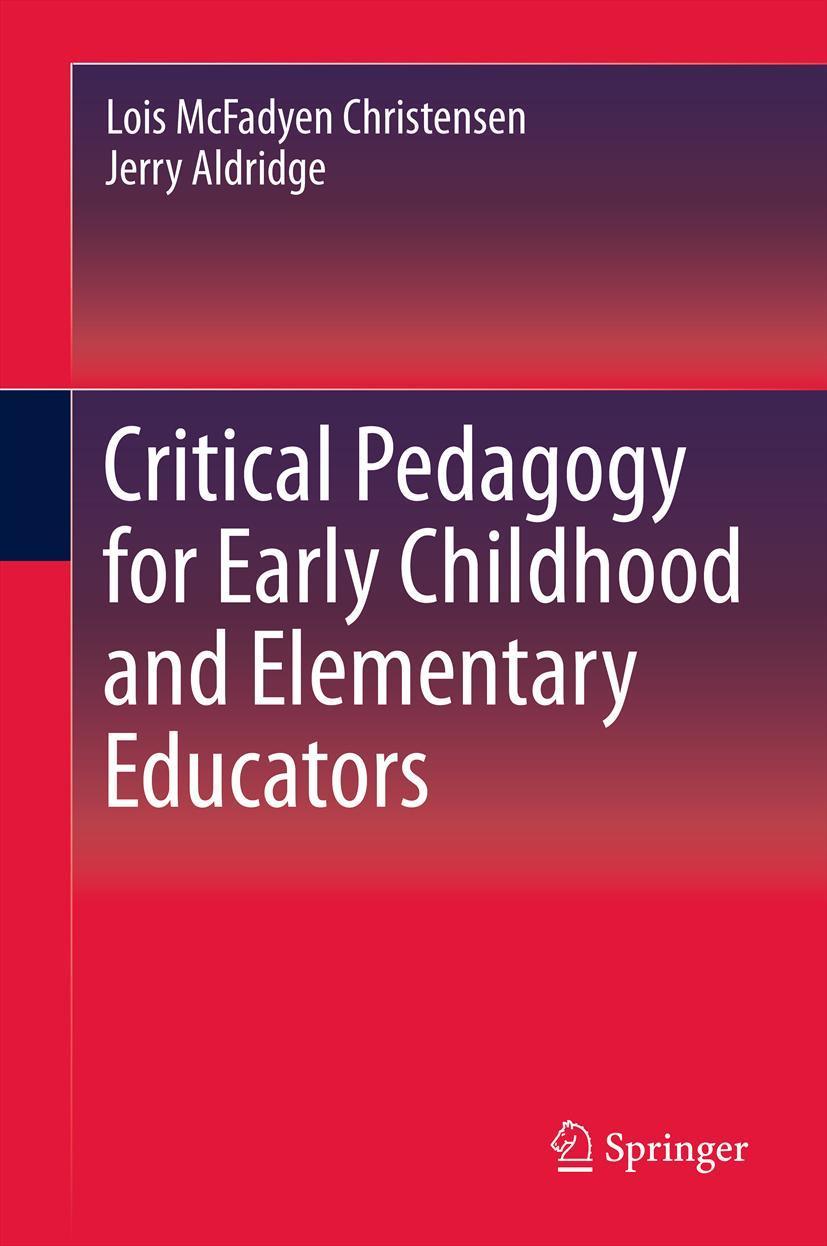 Critical Pedagogy for Early Childhood and Elementary Educators Lois McFadye ...