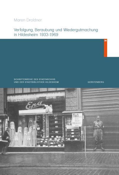 Verfolgung, Beraubung und Wiedergutmachung in Hildesheim 1933-1969
