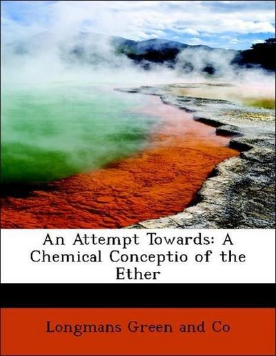An Attempt Towards: A Chemical Conceptio of the Ether