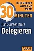 30 Minuten Delegieren - Hans-Jürgen Kratz