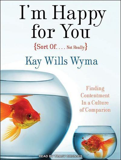I'm Happy for You (Sort Of... Not Really): Finding Contentment in a Culture of Comparison
