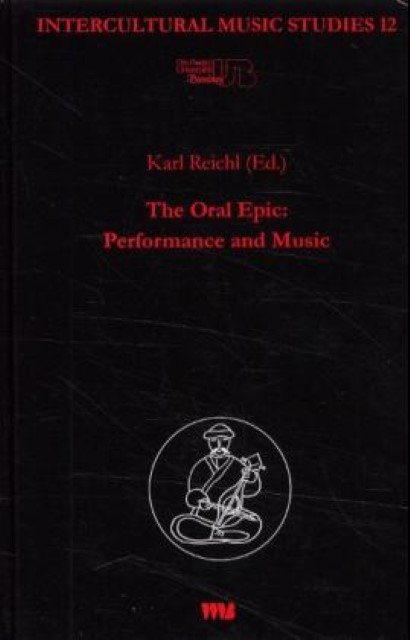 The oral Epic: Performance and Music Karl Reichl