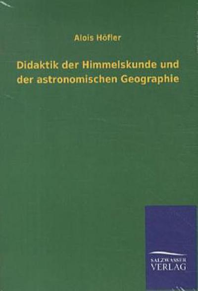 Didaktik der Himmelskunde und der astronomischen Geographie
