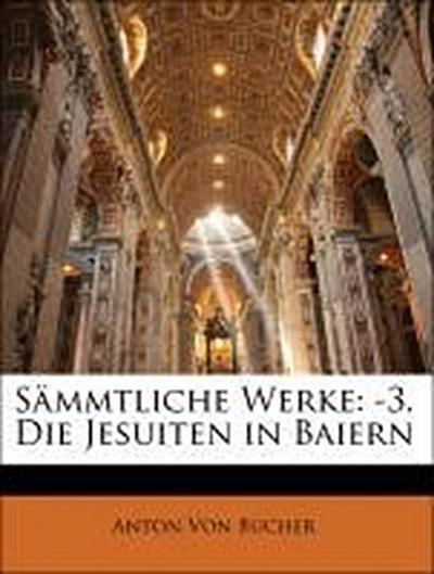 Sämmtliche Werke: -3. Die Jesuiten in Baiern, Erster Band
