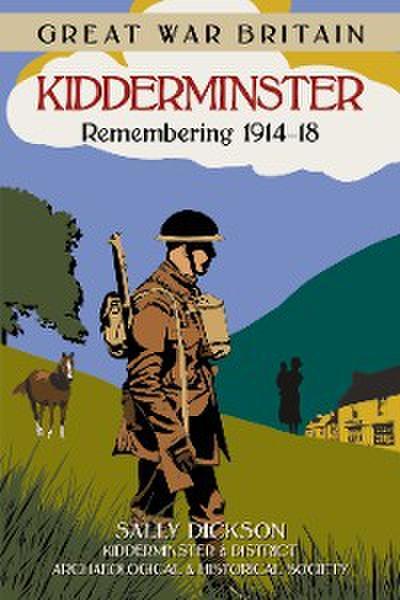 Great War Britain Kidderminster: Remembering 1914-18