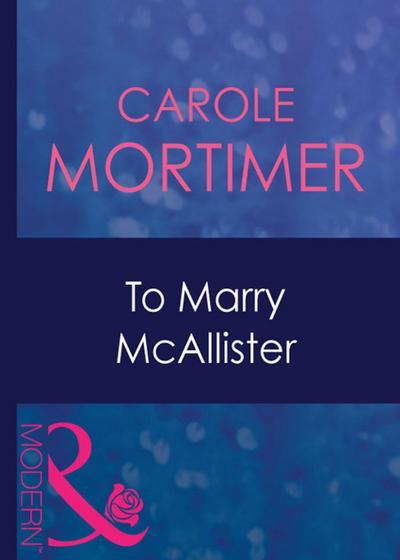 To Marry Mcallister (Mills & Boon Modern) (Bachelor Cousins, Book 3)