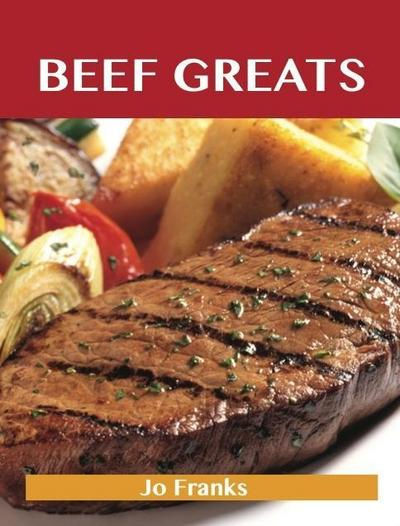Beef Greats: Delicious Beef Recipes, The Top 100 Beef Recipes
