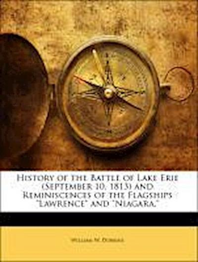History of the Battle of Lake Erie (September 10, 1813) and Reminiscences of the Flagships