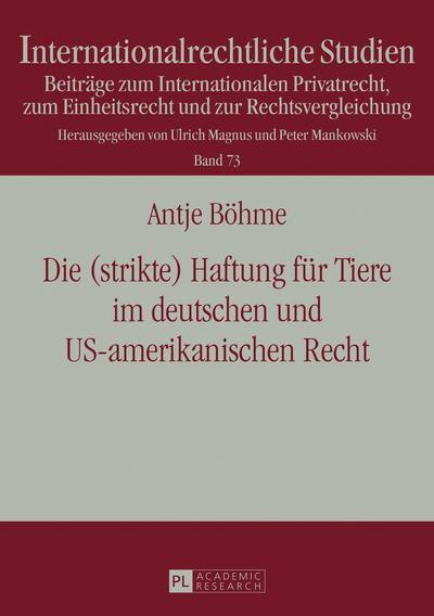 Die (strikte) Haftung für Tiere im deutschen und US-amerikanischen Recht