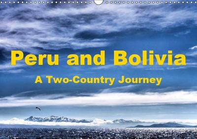 Peru and Bolivia A Two-Country Journey (Wall Calendar 2019 DIN A3 Landscape)