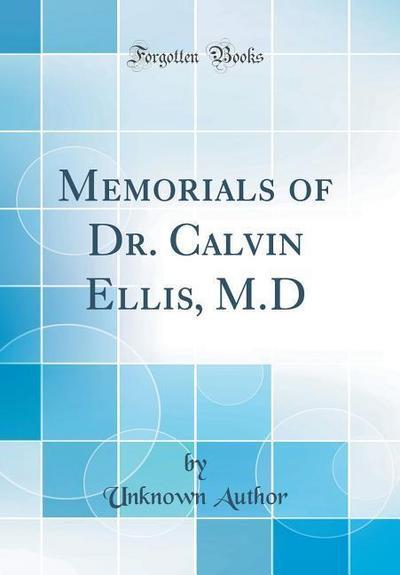 Memorials of Dr. Calvin Ellis, M.D (Classic Reprint)