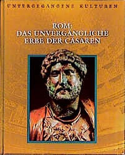Untergegangene Kulturen - Rom: Das unvergängliche Erbe der Cäsaren