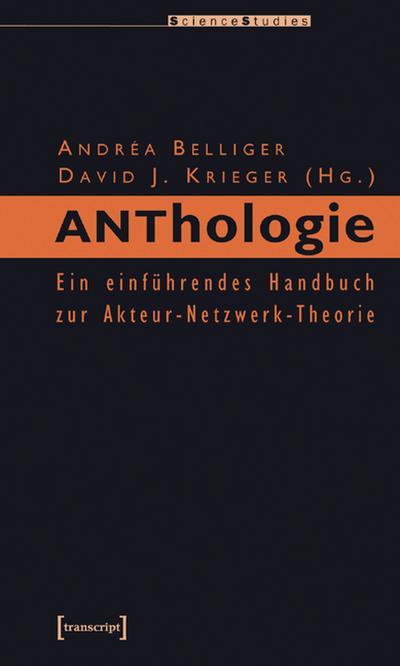 ANThology: Ein einführendes Handbuch zur Akteur-Netzwerk-Theorie