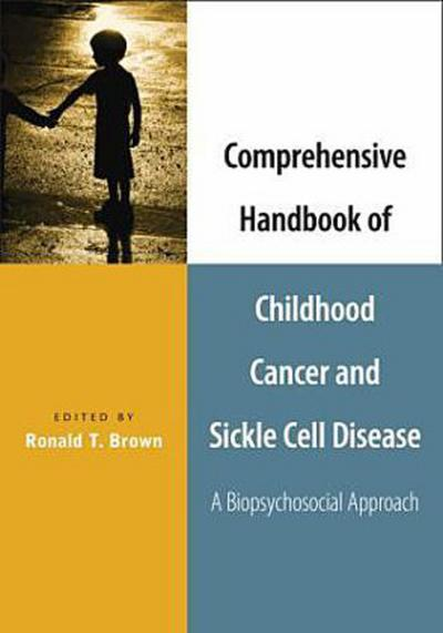 Comprehensive Handbook of Childhood Cancer and Sickle Cell Disease: A Biopsychosocial Approach