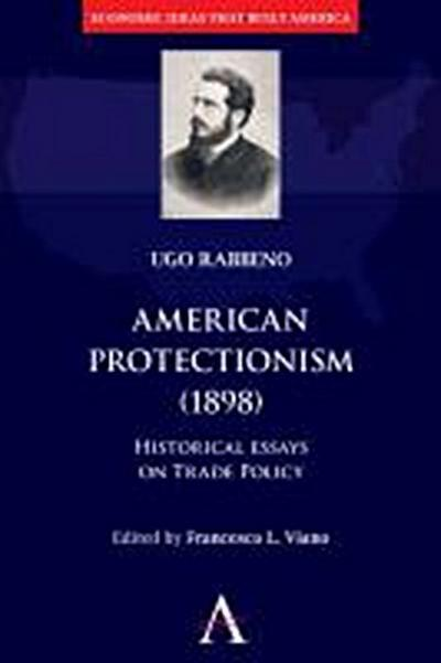 American Protectionism (1898): Historical Essays on Trade Policy