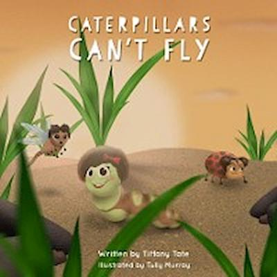 Caterpillars Can't Fly