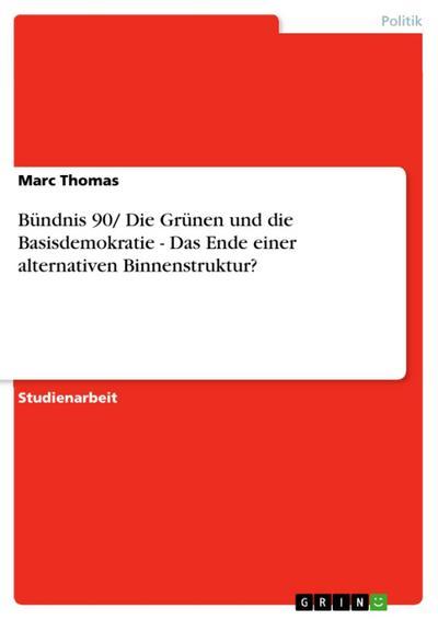 Bündnis 90/ Die Grünen und die Basisdemokratie - Das Ende einer alternativen Binnenstruktur?