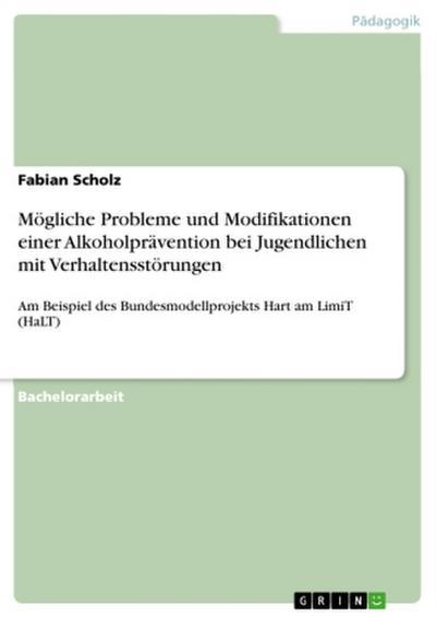 Mögliche Probleme und Modifikationen einer indizierten Alkoholprävention bei Jugendlichen mit externalisierenden Verhaltensstörungen am Beispiel des Bundesmodellprojekts Hart am LimiT (HaLT)
