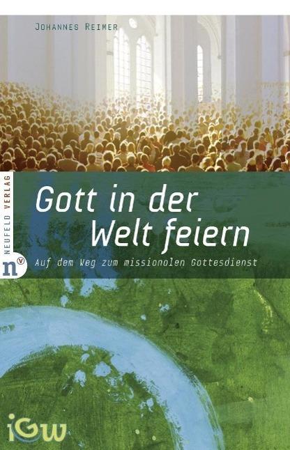 Gott in der Welt feiern Johannes Reimer