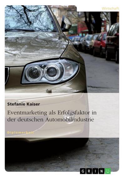 Eventmarketing als Erfolgsfaktor in der deutschen Automobilindustrie - Stefanie Kaiser