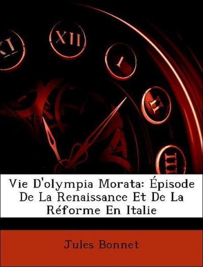 Vie D'olympia Morata: Épisode De La Renaissance Et De La Réforme En Italie
