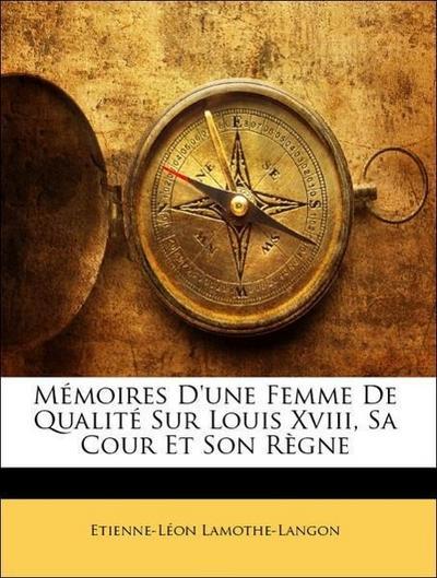 Mémoires D'une Femme De Qualité Sur Louis Xviii, Sa Cour Et Son Règne