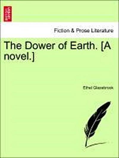 The Dower of Earth. [A novel.] Vol. I.