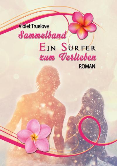Ein Surfer zum Verlieben – Sammelband: Teil 1 und Teil 2 inkl. 3 Bonusszenen (Zum Verlieben Reihe)
