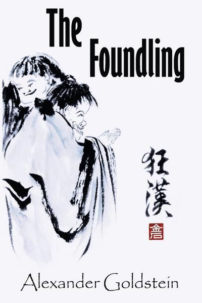 The Foundling: A Novel of Wandering in the Dreamland of Ch'an Masters