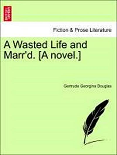 A Wasted Life and Marr'd. [A novel.] VOL.III