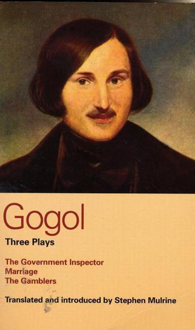 Gogol: Three Plays: The Government Inspector, Marriage, and the Gamblers