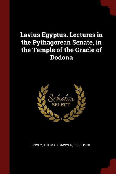 Lavius Egyptus. Lectures in the Pythagorean Senate, in the Temple of the Oracle of Dodona