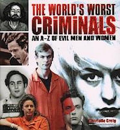 World's Worst Criminals: An A-Z of Evil Men and Women