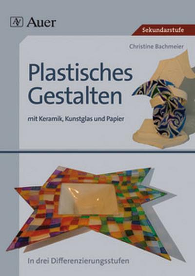 Plastisches Gestalten mit Keramik, Kunstglas und Papier