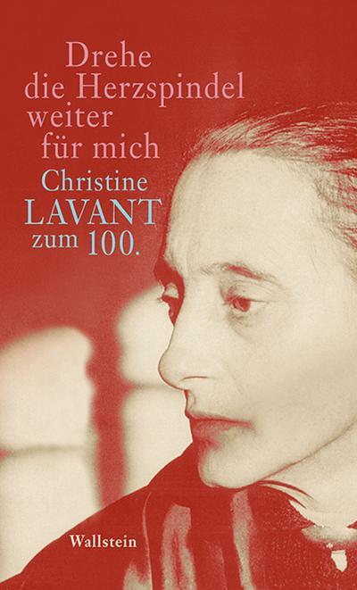 Drehe die Herzspindel weiter für mich: Christine Lavant zum 100.