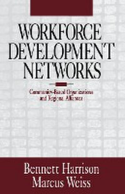 Workforce Development Networks: Community-Based Organizations and Regional Alliances