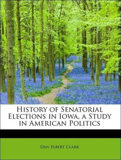 History of Senatorial Elections in Iowa, a Study in American Politics