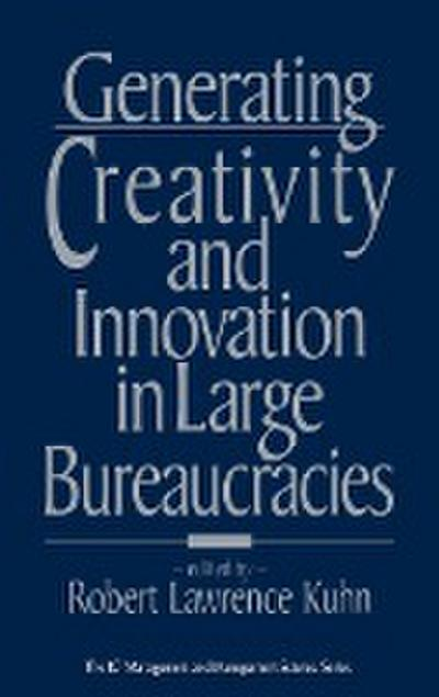 Generating Creativity and Innovation in Large Bureaucracies