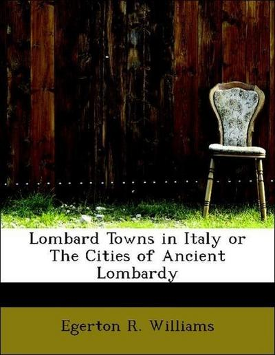 Lombard Towns in Italy or The Cities of Ancient Lombardy