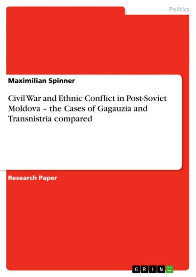 Civil War and Ethnic Conflict in Post-Soviet Moldova – the Cases of Gagauzia and Transnistria compared
