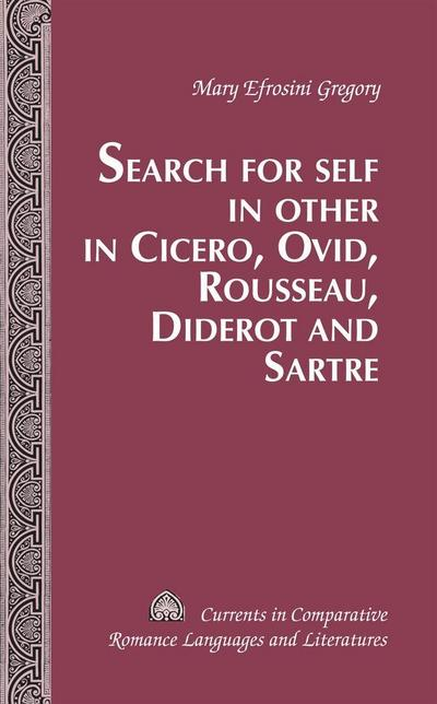 Search for Self in Other in Cicero, Ovid, Rousseau, Diderot and Sartre (Currents in Comparative Romance Languages and Literatures)