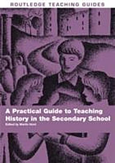 Practical Guide to Teaching History in the Secondary School