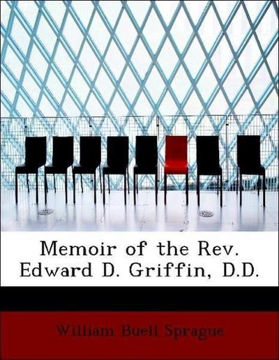 Memoir of the Rev. Edward D. Griffin, D.D.