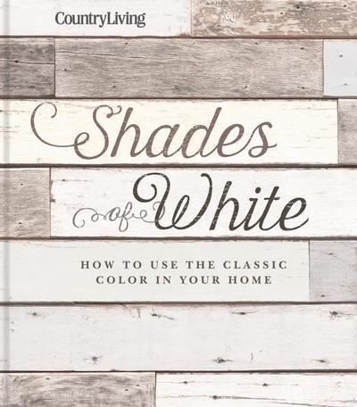 Country Living Shades of White: How to Use the Classic Color in Your Home
