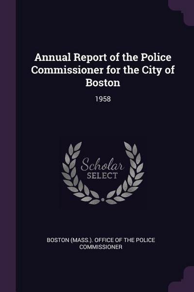 Annual Report of the Police Commissioner for the City of Boston: 1958